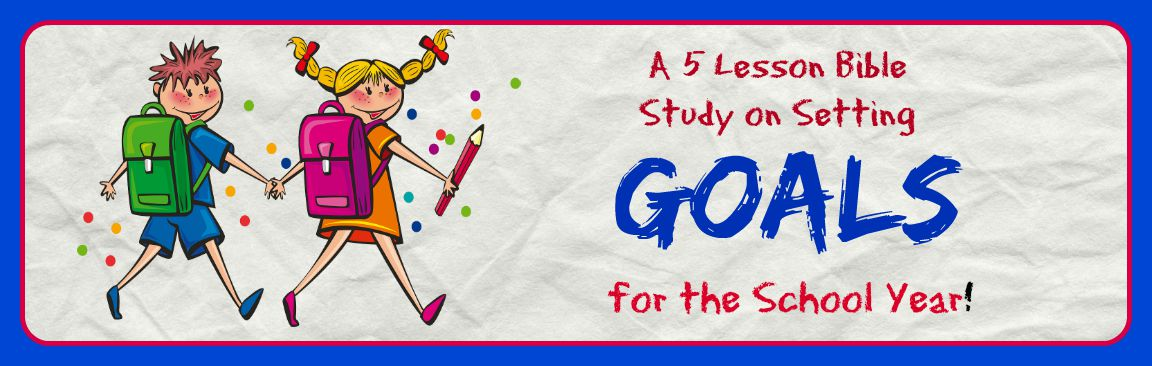 Goals: A 5 Lesson Bible Study for Students and TheirFamilies