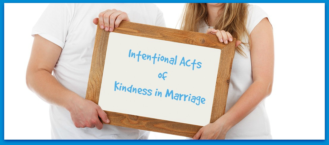 Intentional Acts of Kindness inMarriage