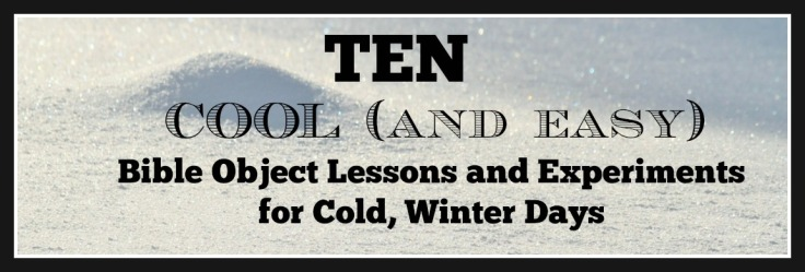 10 Cool (and easy) Bible Object Lessons & Experiments for Cold