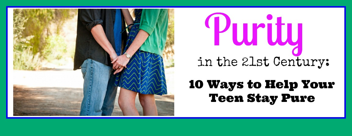 Purity in the 21st Century: 10 Ways to Help Your Teen StayPure