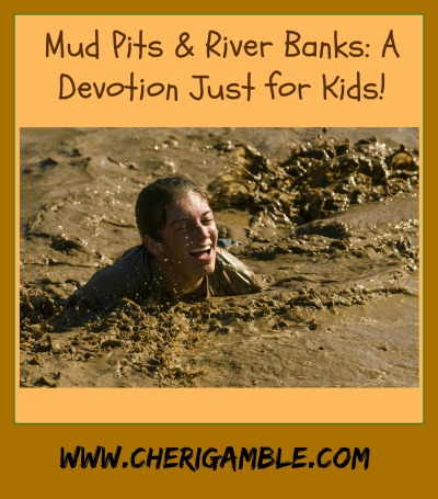 mud pits and river banks a devotion just for kids