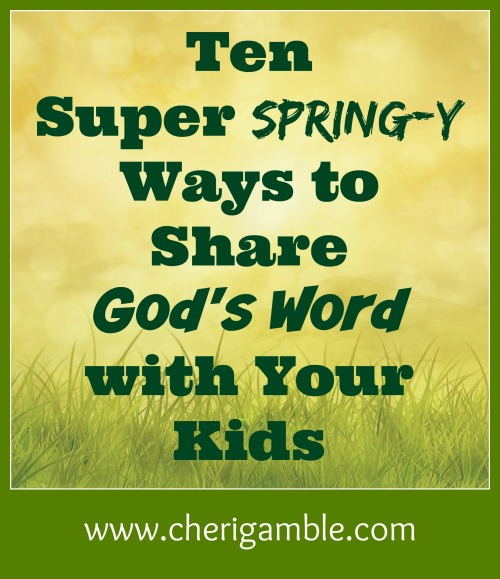 Ten Super Springy Ways to Share Gods Word with Your Kids