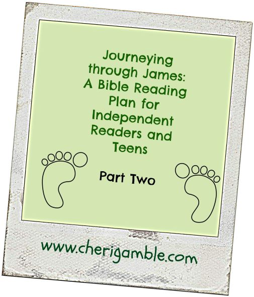 Journeying through James a Bible Reading Plan for Independent Readers and Teens Part Two