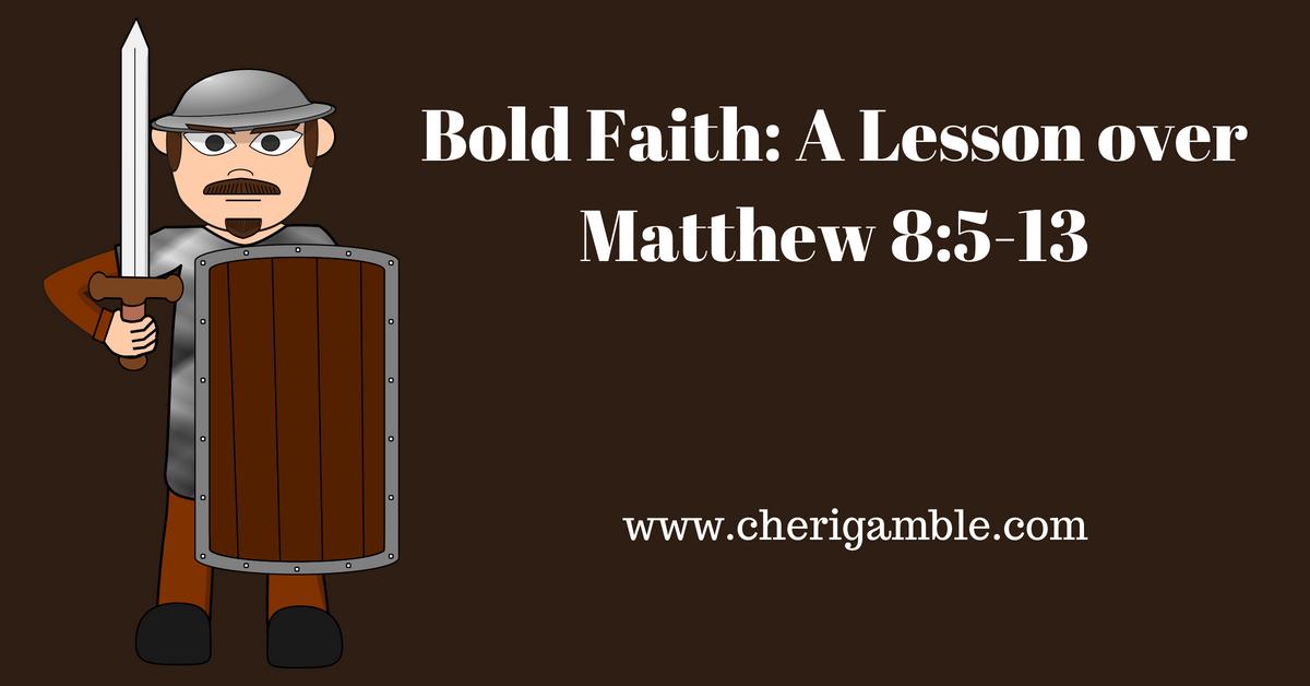 Bold Faith: A Lesson over Matthew8:5-13